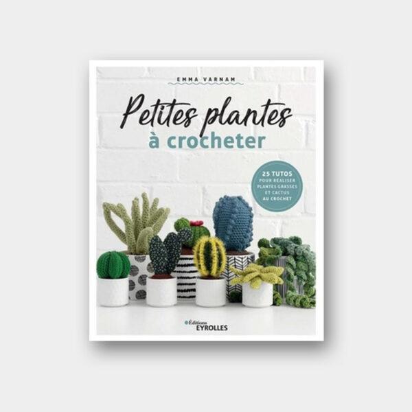 Présentation de la couverture du livre Petites Plantes à Crocheter d'Emma Varnam aux éditions Eyrolles