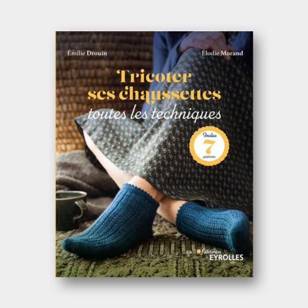 Couverture du livre Tricoter ses chaussettes, toutes les techniques par Emilie Drouin et Elodie Morand aux éditions Eyrolles